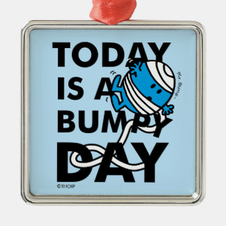 Mr. Bump | Today is a Bumpy Day Metal Ornament