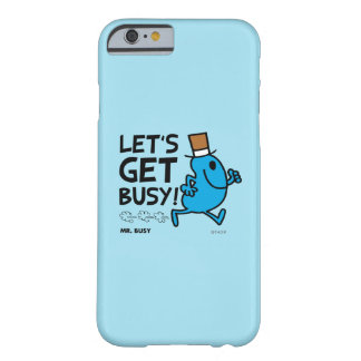 Mr. Busy | Let's Get Busy Black Text Barely There iPhone 6 Case