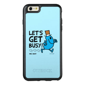 Mr. Busy | Let's Get Busy Black Text OtterBox iPhone 6/6s Plus Case
