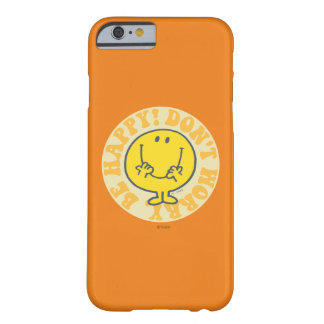Mr. Happy's Happy Motto Barely There iPhone 6 Case