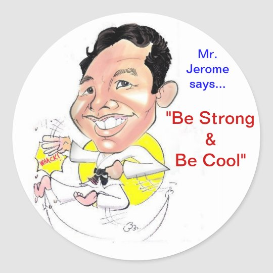 "Mr. Jerome says ""Be Strong & Be Cool"" Classic Round Sticker"