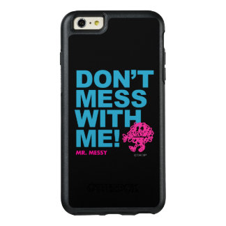 Mr. Messy | Don't Mess With Me OtterBox iPhone 6/6s Plus Case