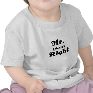 Mr Never Right T Shirt