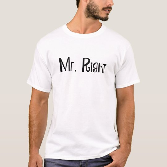Mr. Right (funny couples' shirts) (black text) T-Shirt