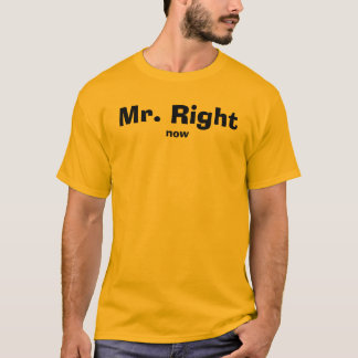 Mr. Right, now T-Shirt