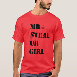 MR STEAL UR GIRL T-Shirt
