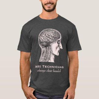 MRI Technicians: Always Clear Headed - Brain Scan T-Shirt