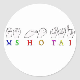 MS HO TAI CUSTOM REQUEST FINGERSPELLED NAME CLASSIC ROUND STICKER