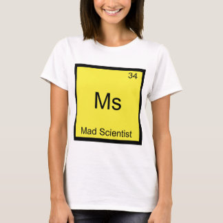 Ms - Mad Scientist Funny Chemistry Element Symbol T-Shirt