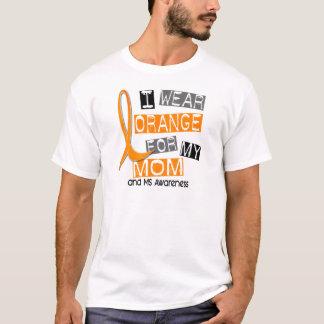 MS Multiple Sclerosis I Wear Orange For My Mom 37 T-Shirt