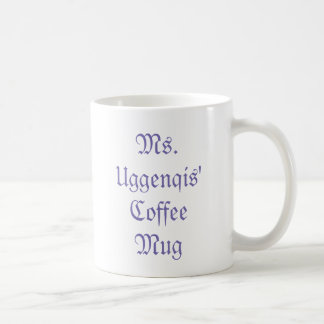 Ms. Uggenqis' Coffee Mug