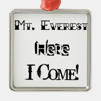 Mt. Everest Here I Come! Metal Ornament