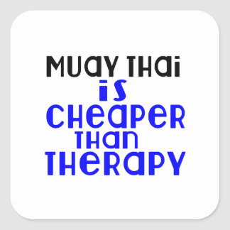 Muay Thai Is Cheaper  Than Therapy Square Sticker
