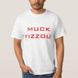 MUCK FIZZOU T SHIRTS