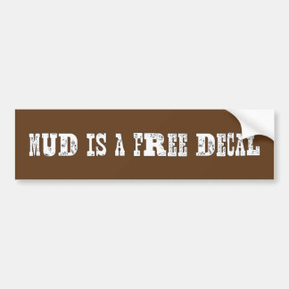 Mud is a Free Decal Bumper Sticker