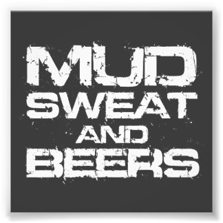 Mud Sweat and Beers Photo Print