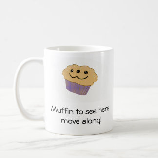 Muffin to see here. . . coffee mug