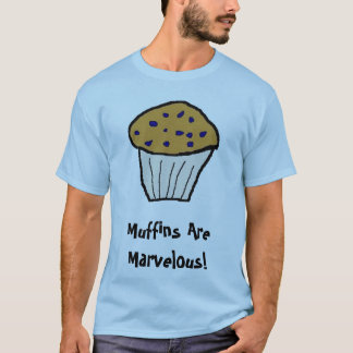 Muffins Are Marvelous! T-Shirt