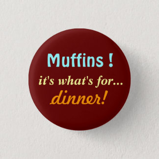 Muffin's for dinner 1 inch round button