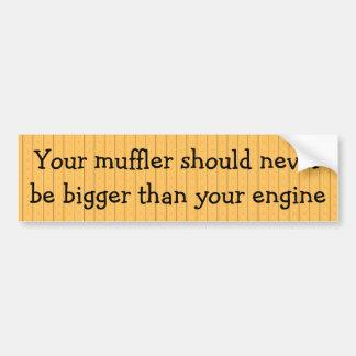 Muffler should never be bigger than your engine bumper sticker