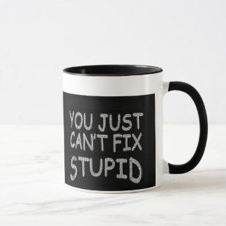 Mug Can't Fix Stupid