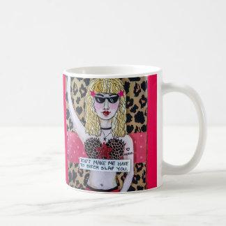 Mug- Don't make me have to b***ch slap you. Coffee Mug