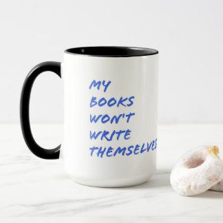 Mug for Writers: My Books Won't Write Themselves