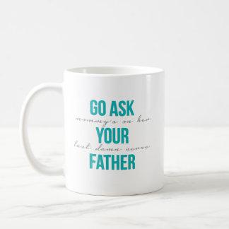 Mug - Go Ask Your Father