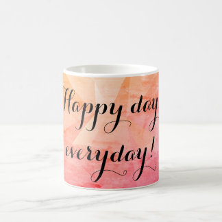 Mug. Happy day, everyday. Coffee Mug