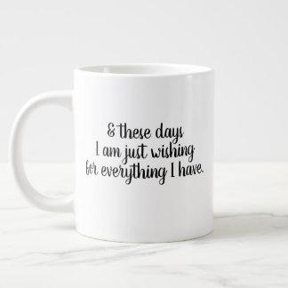 Mug I am just wishing for everything I have