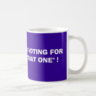"MUG..I'M VOTING FOR ""THAT ONE"" !, BARACK OBA... COFFEE MUG"