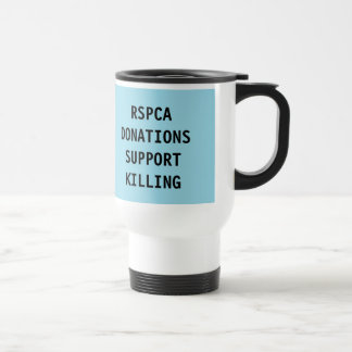 Mug RSPCA Donations Support Killing Stainless Steel Travel Mug
