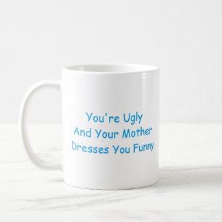 Mug: You're ugly and your mother dresses you funny Coffee Mug