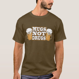 Mugs Not Drugs T Shirt