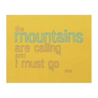 Muir quote on wood the mountains are calling text wood wall art