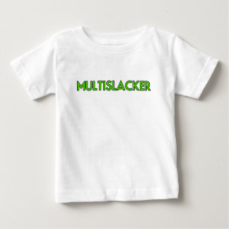 Multislacker Person Who Gets A Lot of Nothing Done Baby T-Shirt