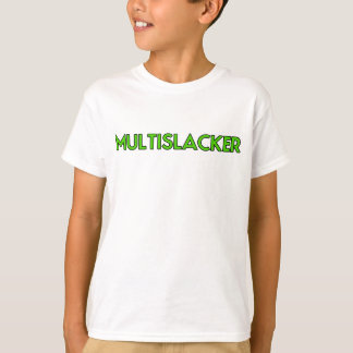 Multislacker Person Who Gets A Lot of Nothing Done T-Shirt
