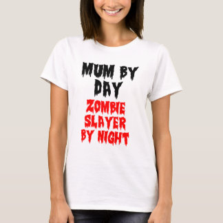 Mum By Day Zombie Slayer By Night. T-Shirt