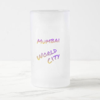 Mumbai world city,  colorful text art frosted glass beer mug