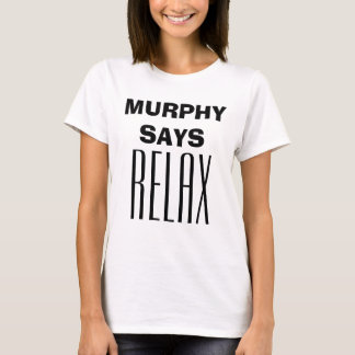 """Murphy Says Relax"" - Quotable Tee"