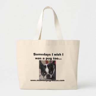 Murphy, Somedays I wish I was a pug too..., www... Large Tote Bag