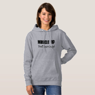 Muscle Up Buttercup! Hoodie