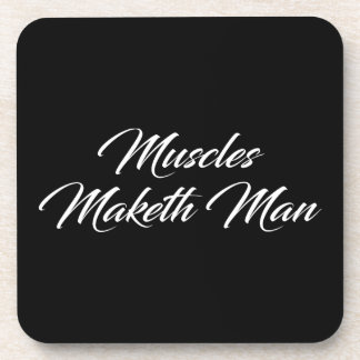 Muscles Maketh Man - Workout Inspirational Coaster
