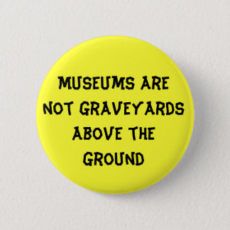 Museum are not graveyards - button