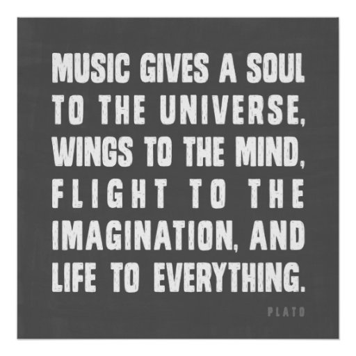 Music Gives A Soul To The Universe Posters