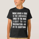 Music Gives A Soul To The Universe Tshirt