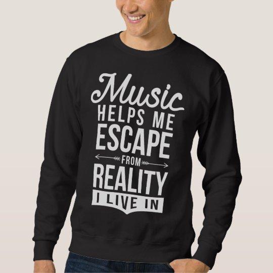Music helps me escape Sweatshirt