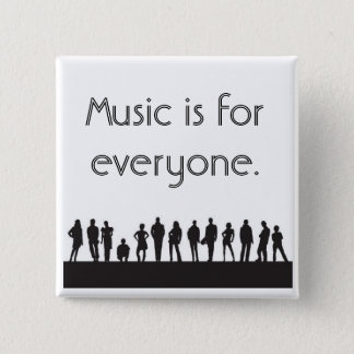 Music is for everyone. 2 inch square button