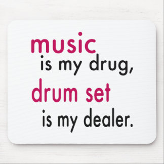Music Is My Drug Drum Set Is My Dealer Mousepads