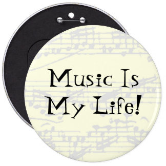 Music Is My Life 6 Inch Round Button